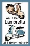 BOOK OF THE LAMBRETTA - ALL 125cc & 150cc MODELS 1947-1957