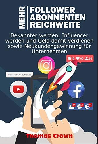 Wie man mehr Follower auf Instagram bekommt, mehr YouTube Abonnenten, mehr Reichweite auf Facebook - Bekannter werden, Influencer werden und Geld damit verdienen sowie Neukundengewinnung - Ein Man Ein Youtube-wie