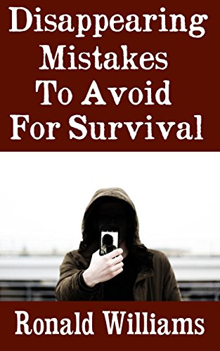 Disappearing Mistakes To Avoid For Survival: The Top Mistakes That You Must Avoid If You Want To Disappear Completely From The Authorities and Begin A New Life Descargar ebooks PDF