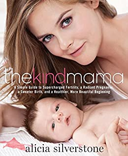 The Kind Mama: A Simple Guide to Supercharged Fertility, a Radiant Pregnancy, a Sweeter Birth, and a Healthier, More Beautiful Beginning von [Silverstone, Alicia]