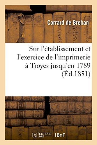 Recherches sur l'établissement et l'exercice de l'imprimerie à Troyes: contenant la nomenclature des imprimeurs de cette ville jusqu'en 1789 par Corrard de Breban