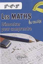 Les Maths au Collège : Démontrer pour comprendre, 5e-4e-3e