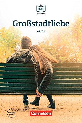 Die DaF-Bibliothek: A2/B1 - Großstadtliebe: Geschichten aus dem Alltag der Familie Schall. Lektüre. Mit Audios online