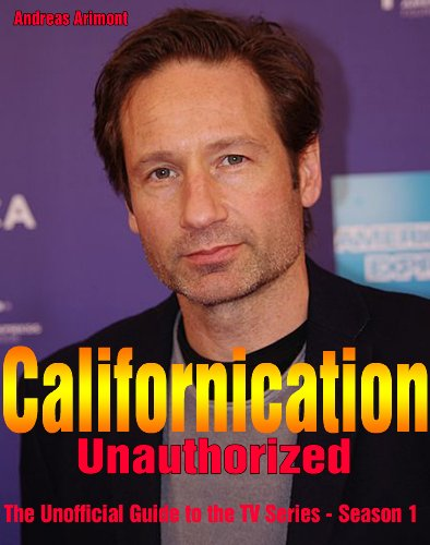 Californication Unauthorized - The Unofficial Guide to the TV Series -  Season 1 (English Edition)