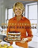 Martha Stewart's Baking Handbook by Stewart, Martha Published by Clarkson Potter (2005)
