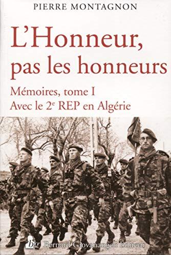L'Honneur, pas les honneurs: Mémoires, tome I. Avec le 2e REP en Algérie
