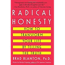 Radical Honesty: How To Transform Your Life By Telling The Truth by Brad Blanton (1996-04-01)