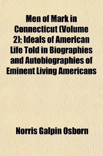 Men of Mark in Connecticut (Volume 2); Ideals of American Life Told in Biographies and Autobiographies of Eminent Living Americans