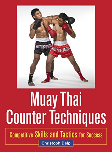 Muay Thai Counter Techniques: Competitive Skills and Tactics for Success por Christoph Delp