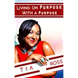 Living On Purpose With A Purpose (English Edition)