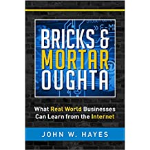 Bricks & Mortar Oughta: What Real World Businesses Can Learn from the Internet