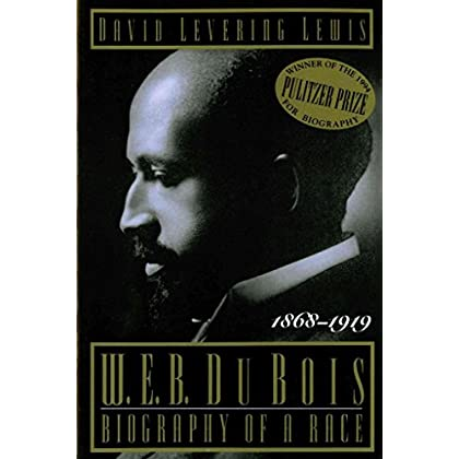 [W. E. B. Du Bois: Biography of a Race, 1868-1919] (By: Martin Luther King Er Professor of History David Levering Lewis) [published: December, 1994]