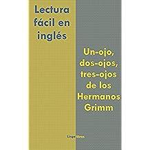 Lectura fácil en inglés: Un-ojo, dos-ojos, tres-ojos de los Hermanos Grimm (Inglés fácil para hablantes de español nº 2)