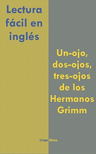 Lectura fácil en inglés: Un-ojo, dos-ojos, tres-ojos de los Hermanos Grimm (Inglés fácil para hablantes de español nº 2) par Lingolibros