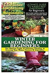 Container Gardening For Beginners & The Ultimate Guide to Raised Bed Gardening for Beginners & Winter Gardening for Beginners (Gardening Box Set) (Volume 13) by Lindsey Pylarinos (2015-01-24)