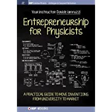 Entrepreneurship for Physicists: A Practical Guide to Move Inventions from University to Market