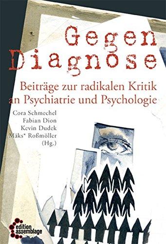 Gegendiagnose: Beiträge zur radikalen Kritik an Psychologie und Psychiatrie (get well soon / Reihe zu Psycho_Gesundheitspolitik im Kapitalismus)