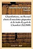 Chamfortiana, ou Recueil choisi d'anecdotes piquantes et de traits d'esprit précédé d'une notice: sur sa vie et ses ouvrages