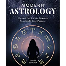 Modern Astrology: Harness the Stars to Discover Your Soul's True Purpose (English Edition)