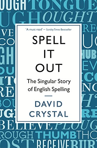 Spell It Out: The singular story of English spelling por David Crystal