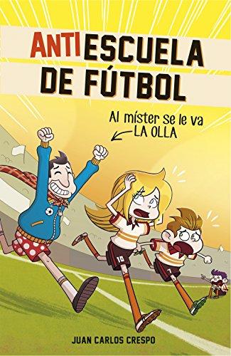 Al míster se le fue la olla (Antiescuela de Fútbol 3) por Juan Carlos Crespo