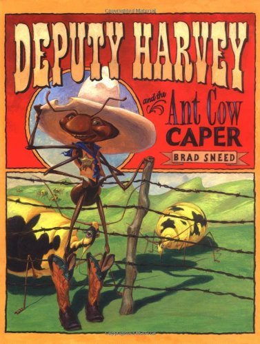 Deputy Harvey and the Ant Cow Caper by Brad Sneed (2005-10-06)