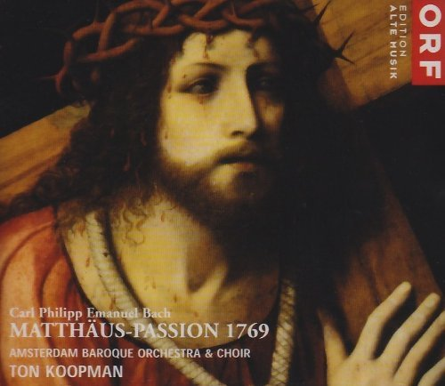Carl Philipp Emanuel Bach: Matthew Passion 1796 / Koopman, Amsterdam Baroque