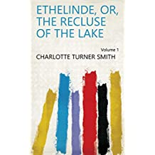Ethelinde, or, The recluse of the lake Volume 1