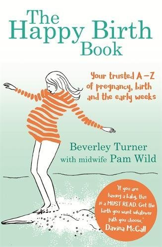the-happy-birth-book-your-trusted-a-z-of-pregnancy-birth-and-the-early-weeks