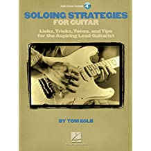 Soloing Strategies For Guitar: Licks, Tricks, Tones, And Tips For The Aspiring Lead Guitarist (Book & Cd)