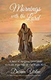 Mornings with the Lord: A Year of Uplifting Devotionals to Start Your Day on the Right Path