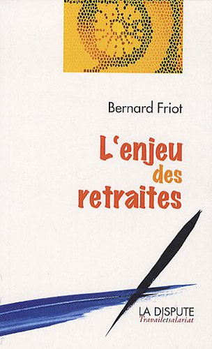 L'enjeu des retraites par Bernard Friot