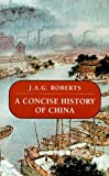 Front cover for the book A Concise History of China by J. A. G. Roberts