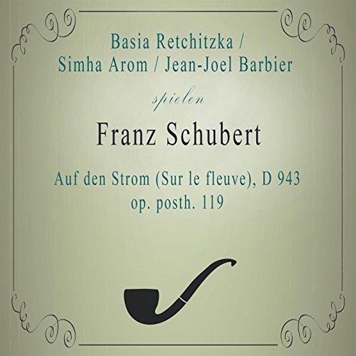 Basia Retchitzka / Simha Arom / Jean-Joel Barbier spielen: Franz Schubert: Auf den Strom (Sur le fleuve), D 943, op. posth. 119