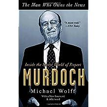 The Man Who Owns the News: Inside the Secret World of Rupert Murdoch by Michael Wolff (2010-05-04)
