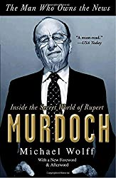 The Man Who Owns the News: Inside the Secret World of Rupert Murdoch by Michael Wolff (2010-05-04)
