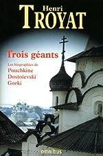 Trois géants - Pouchkine Dostoïevski Gorki de Henri TROYAT