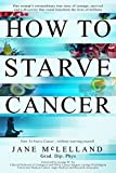 How to Starve Cancer ...without starving yourself: The Discovery of a Metabolic Cocktail That Could Transform the Lives of Millions (English Edition)...
