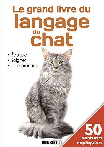 Le grand livre du langage du chat : Eduquer, soigner, comprendre