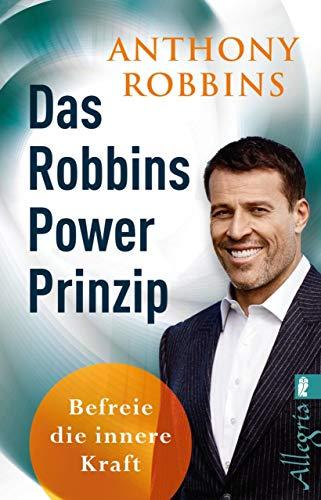 Das Robbins Power Prinzip: Befreie die innere Kraft -