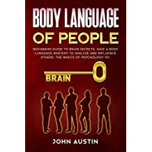 Body language of people: Beginners guide to brain secrets. Have a body language mastery to analyze and influence others. The basics of psychology 101. (English Edition)