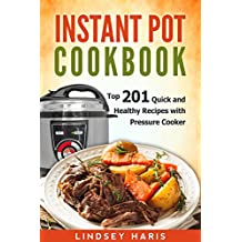 Instant Pot Cookbook: Top 201 Quick and Healthy Recipes with Pressure Cooker (English Edition)