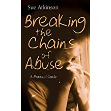 (Breaking the Chains of Abuse: A Practical Guide) By Sue Atkinson (Author) Paperback on (Oct , 2006)