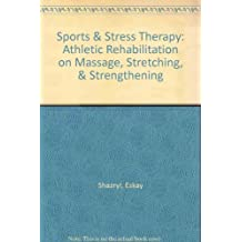 Sports & Stress Therapy: Athletic Rehabilitation on Massage, Stretching, & Strengthening by Eskay Shazryl (1994-05-02)