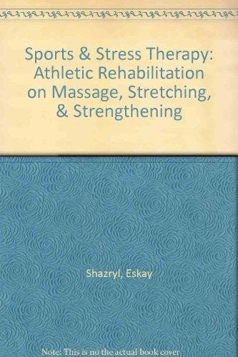 Sports & Stress Therapy: Athletic Rehabilitation on Massage, Stretching, & Strengthening by Eskay Shazryl (1994-05-02) par Eskay Shazryl;Jarrod Hanks
