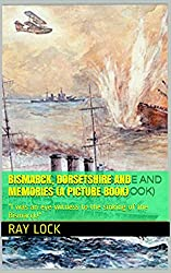 Bismarck, Dorsetshire and Memories (a Picture book):