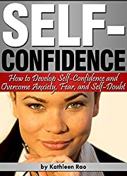 Self-Confidence: How to Develop Self Confidence and Overcome Anxiety, Fear, & Self-Doubt - ( 25 Proven Ways to Boost Self-Confidence ) (English Edition)