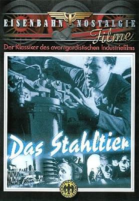 Das Stahltier - Der Klassiker des avantgardistischen Industriefilms
