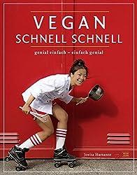 vegan schnell: genial einfach - einfach genial, Vegan Kochbuch für Anfänger, Faule und schnelle Genießer