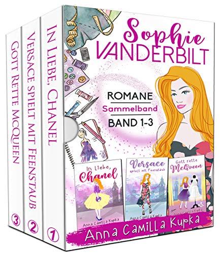 Sophie Vanderbilt - Romane 1 bis 3: Die humorvollen und warmherzigen Romane als Sammelband (In Liebe, Chanel & Versace spielt mit Feenstaub & Gott rette McQueen)